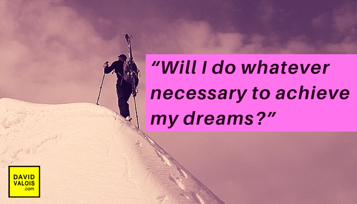 Will you do whatever necessary to achieve your dreams