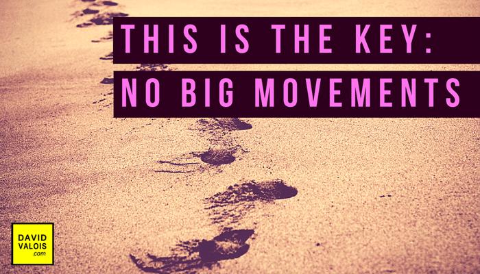 Little steps better then Big movements