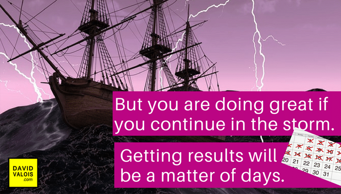 If you continue in the storm you will get results