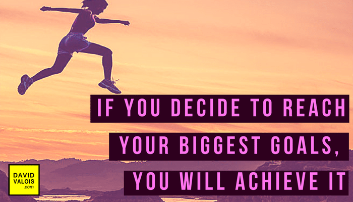 Pursue your biggest goals